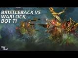 Bot TI Bristleback vs Warlock lvl 5