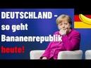 Deutschland - So geht Bananenrepublik heute!