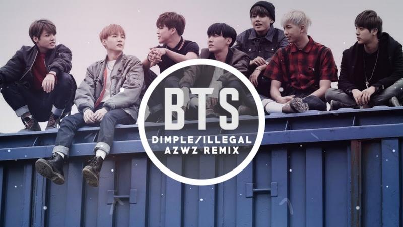 BTS - Dimple/Illegal (AZWZ REMIX)