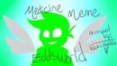 Medicine Meme (Eddsworld) (THANKS FOR 100 SUBS!!) [Read Desc.]