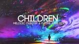 Children A Beautiful Melodic Dubstep &amp Future Bass Mix