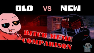 Bitch Meme Comparison (Old vs New) ||Undertale Snas AUs||