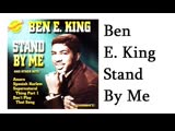 Stand By Me ( Ben E King)