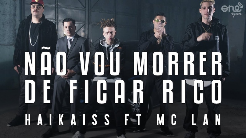 Haikaiss feat Mc Lan Ojuara - Não Vou Morrer de Ficar Rico (VIDEOCLIPE OFICIAL)