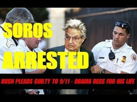 Obama Begs For His Life Soros Arrested Bush Pleads Guilty To 9 11