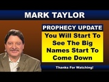 Mark Taylor Prophecy September 15, 2018 YOU WILL START TO SEE THE BIG NAMES START TO COME DOWN