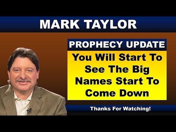 Mark Taylor Prophecy September 15, 2018 – YOU WILL START TO SEE THE BIG NAMES START TO COME DOWN