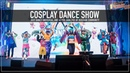 COSPLAY DANCE SHOW JUST DANCE 2019 COMIC CON RUSSIA 2018 JUST DANCE WORLD CUP 2019 RUSSIA