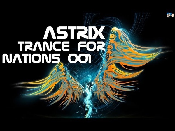 ♫ Anxioüs ♫ presents Astrix - Trance For Nations 001 Pure PSYTRANCE Mix with PYCHEDELICS VISUALS !