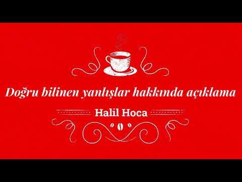Doğru bilinen yanlışlar hakkında açıklama Halil Hoca