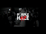 Purple Haze | 21 / 07 / 18