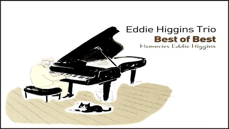 Eddie Trio Higgins Trio - Memories Eddie Higgins (Best of Best) HD