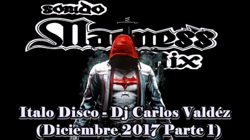 Italo Disco - Dj Carlos Valdez (Diciembre 2017 parte 1)