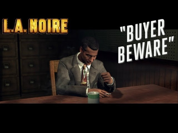 L A Noire ► Buyer beware Покупатель будь осторожен №2