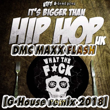 Dead Prez DMC MaXX FlasH - It's bigger than hip-hop (G-House remix MaXX FlasH 2018) [Radio version]