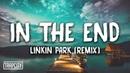Linkin Park In The End Mellen Gi Tommee Profitt Remix Lyrics