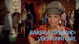 Barbra Streisand Very Funny Girl - How She Became Judy Maxwell!