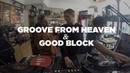 Groove From Heaven Good Block • DJ Set • Le Mellotron