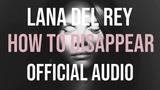 Lana Del Rey - How To Disappear (Official Audio)