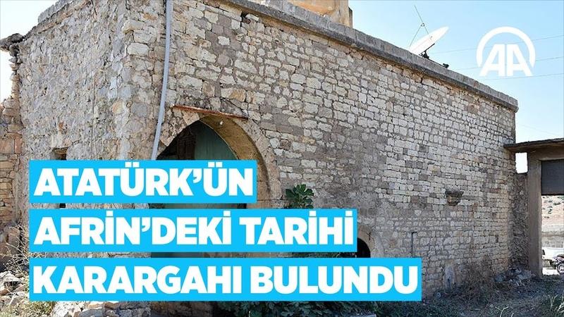 Atatürkün Afrindeki tarihi karargahı bulundu