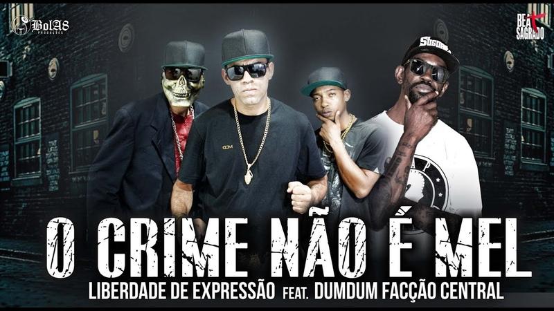 LIBERDADE DE EXPRESSÃO O Crime não Mel - Feat. DumDum Facção Central / Clipe Oficial