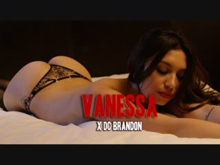 VANESSA x DC BRANDON ( Сексуальная, Приват Ню,Тфп, Пошлая Модель, Фотограф Nude, Эротика, Sexy)