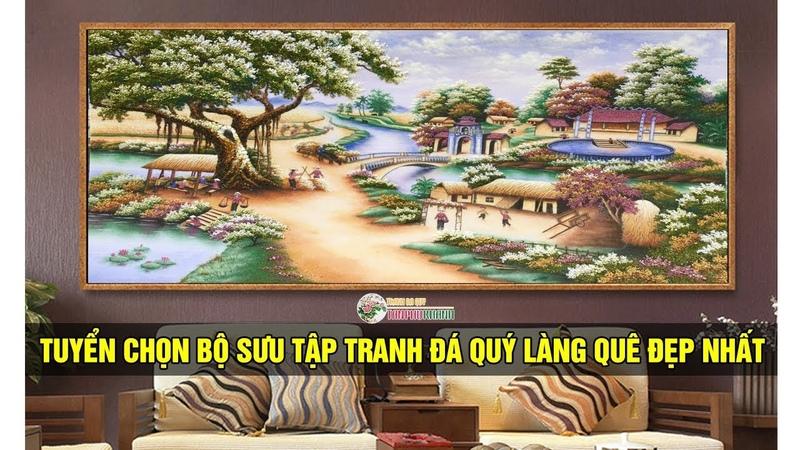 Tuyển Chọn Bộ Sưu Tập Những Bức Tranh Đá Quý Làng Quê Việt Nam Đẹp Nhất
