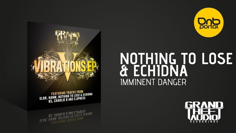 Nothing To Lose Echidna - Imminent Danger [Grand Theft Audio]