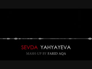 Sevda Yahyayeva - MASH-UP 2019 (by Farid AQA(360P).mp4