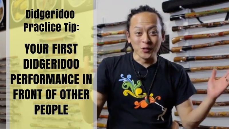 Didgeridoo Practice Tip - Your First Didgeridoo Performance in Front of Other People