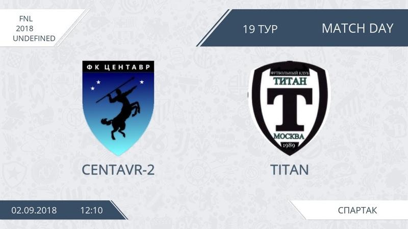 AFL18 Russia FNL Day 19 Centavr Titan