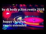 P LION HAPPY CHILDREN REMIX EXTENDED 2018 BY DJ BODY