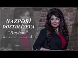 Nazpəri Dostəliyeva - Reyhan