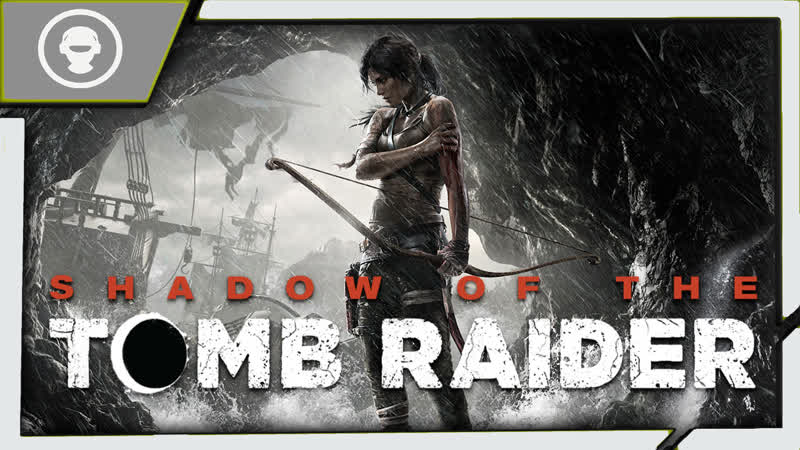 Shadow of the Tomb Raider ➤ЛАРА КРОФТ ➤