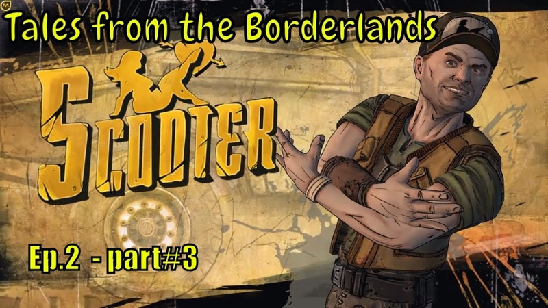 Tales from the Borderlands 👾🤖 '' Nice place, Scooter.. '' 👾🤖 Ep.2 - part3