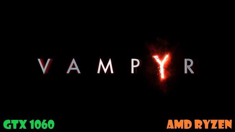 Тест игры Vampyr на AMD Ryzen 5 1600GTX 1060 6G