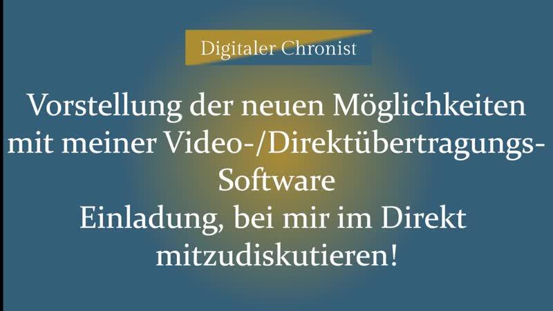 Vorstellung der neuen Möglichkeiten mit Video-Software|Einladung, im Direkt mitzudiskutieren!