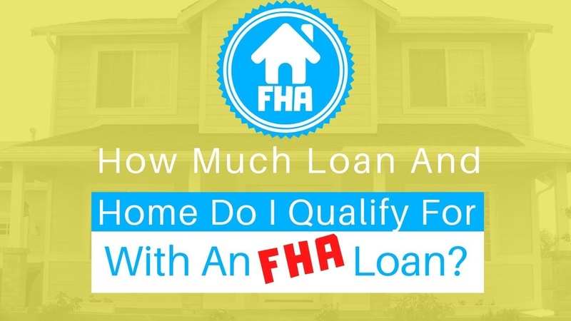 How Much Loan Home Do I Qualify For With An FHA Loan (2018)