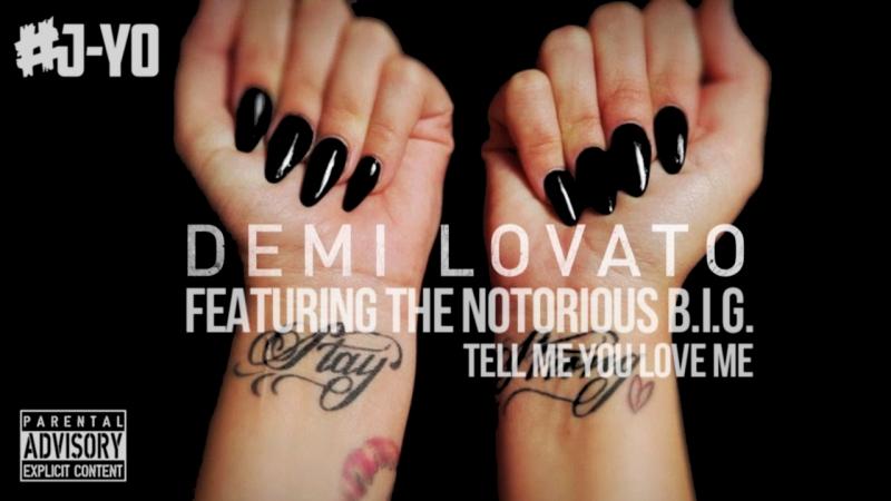Demi Lovato - Tell Me You Love Me ft. The Notorious B.I.G | J Yo's REMIXX