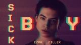 S I C K B O Y ~ Ezra Miller