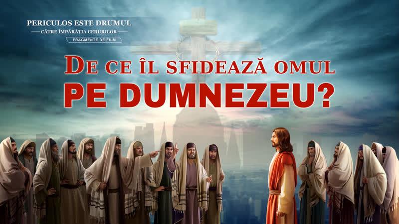 """Segment """"Periculos este drumul către împărăția cerurilor"""" De ce Îl sfidează omul pe Dumnezeu"""