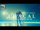CHACAL ► NO TE ENAMORES DE MI ACOUSTIC VERSION OFFICIAL VIDEO