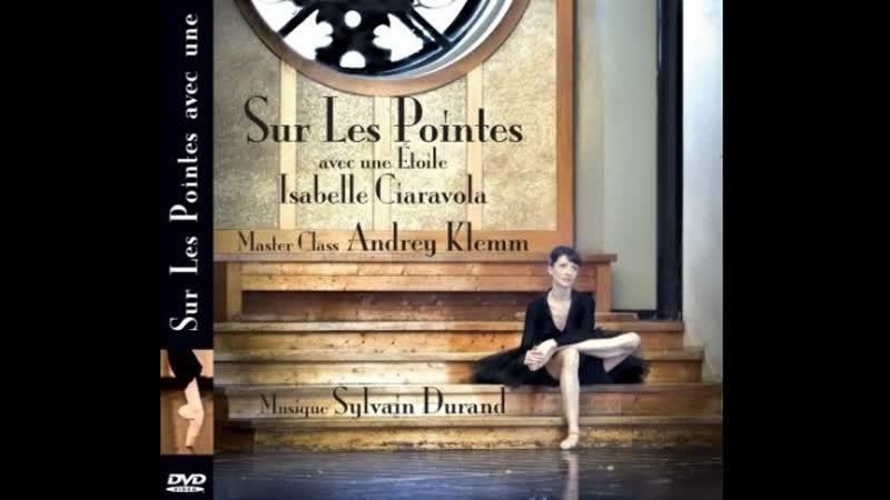 Isabelle Ciaravola - Sur Les Pointes avec une Etoile (2013), урокиХореографии