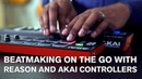 Beatmaking on the go with Reason and AKAI controllers