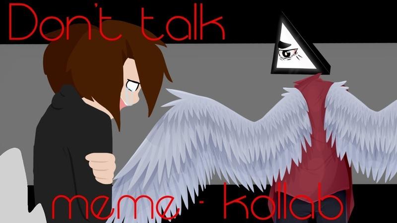 Dont talk [MEME] Kollab with Jalsti