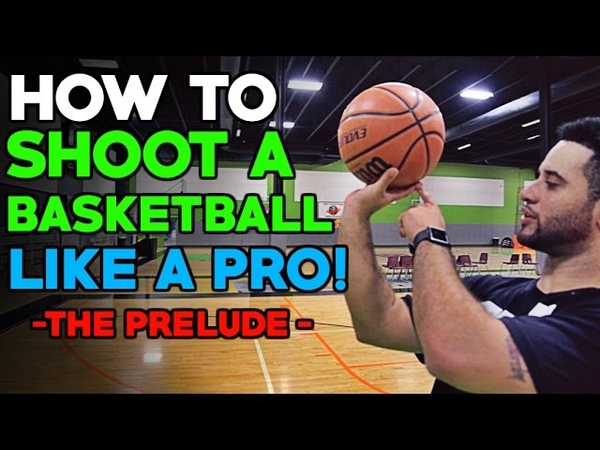 Shoot A Basketball Like A Pro - THE PRELUDE