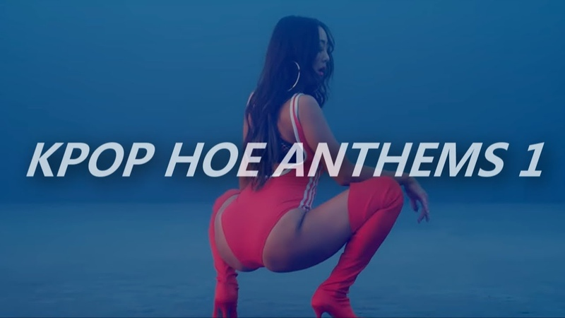 Kpop hoe anthems