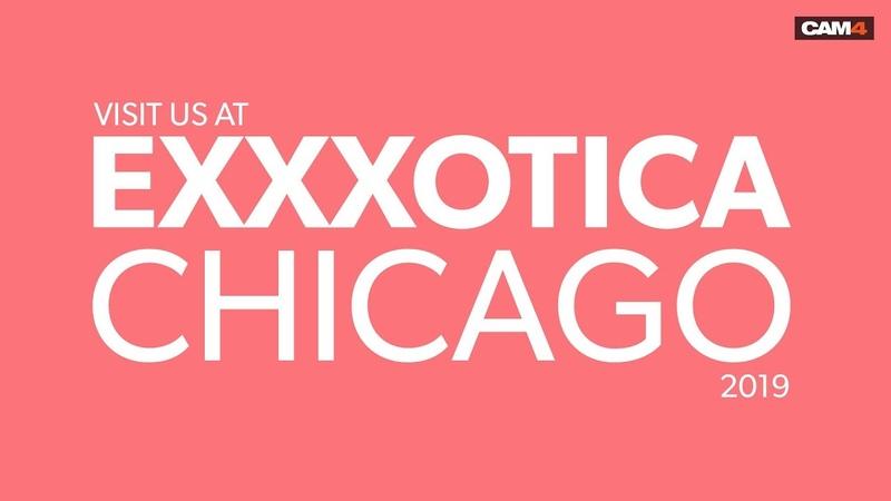 VISIT CAM4 AT CHICAGO EXXXOTICA 2019