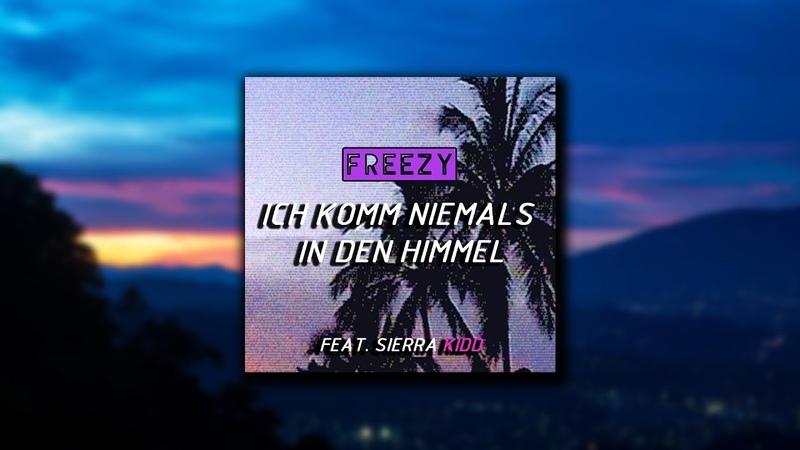 Freezy - Ich komm niemals in den Himmel (feat. Sierra Kidd)