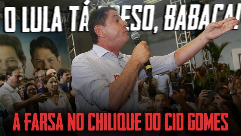O Lula tá preso babaca A farsa no chilique do Cid Gomes por Pedro Deyrot